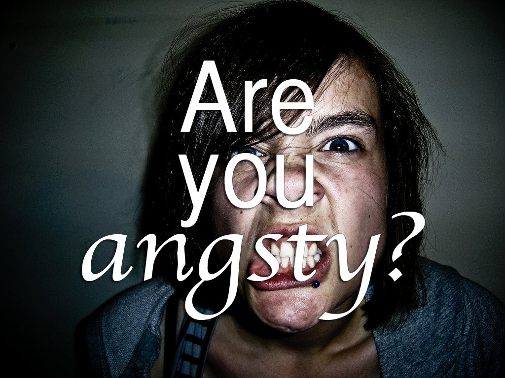 Are you angsty?